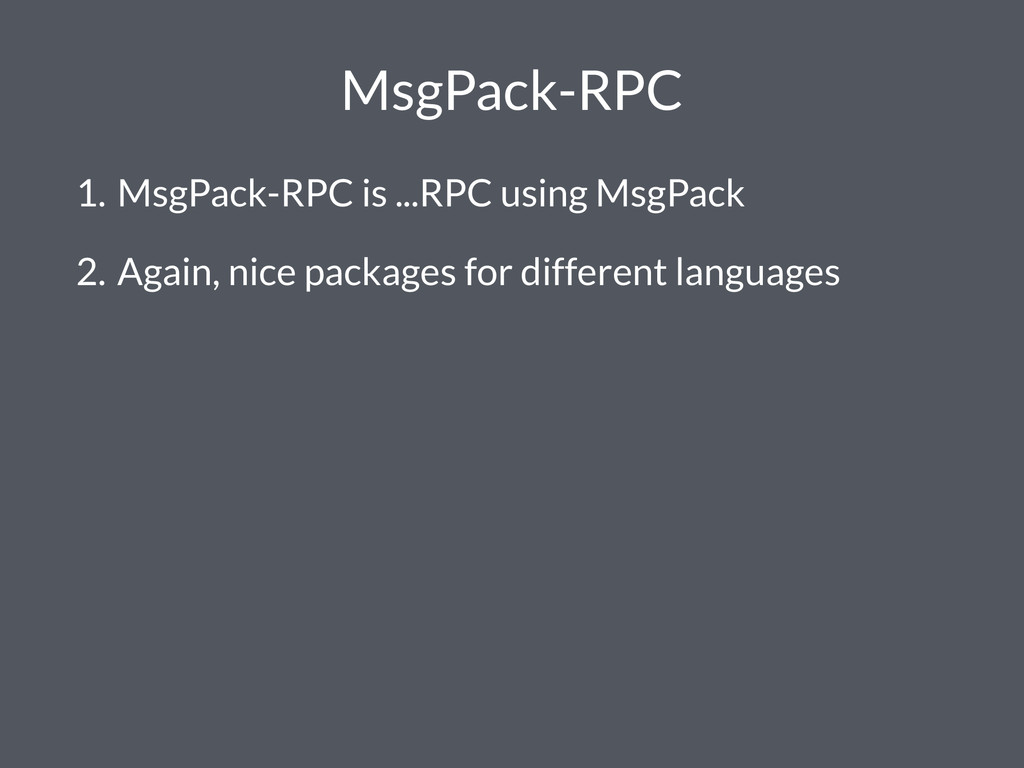 MsgPack-RPC 1. MsgPack-RPC is ...RPC using MsgP...