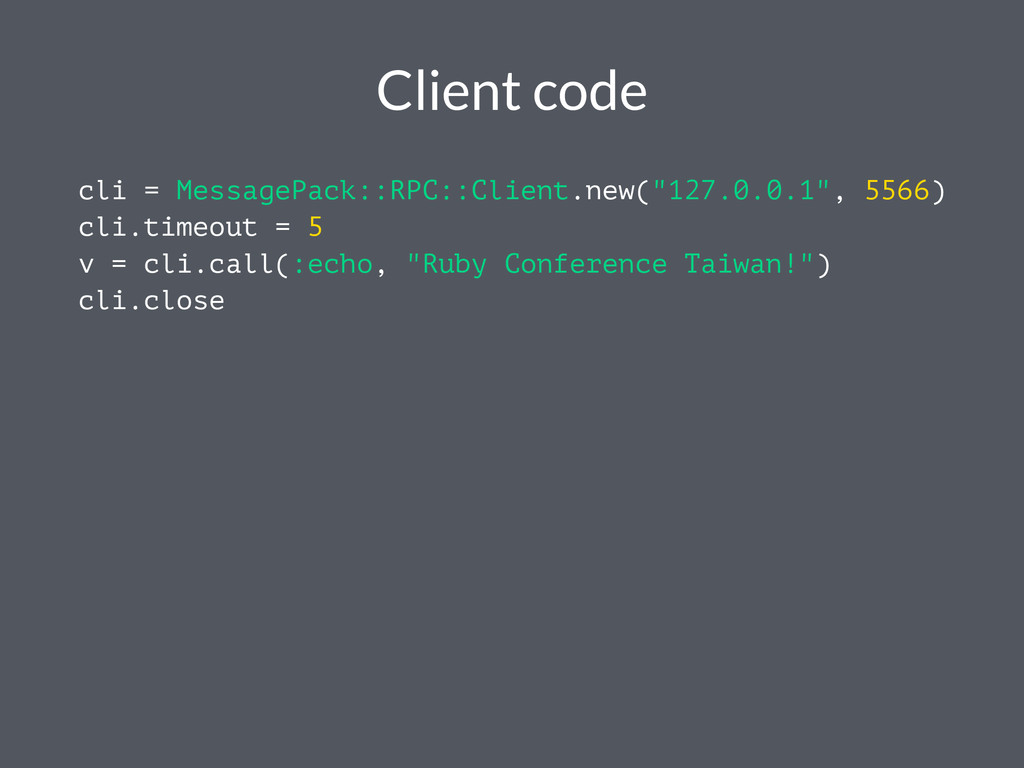Client code cli = MessagePack::RPC::Client.new(...