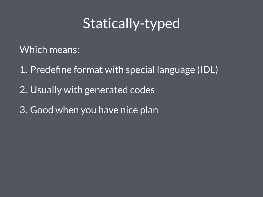 Statically-typed Which means: 1. Predefine forma...