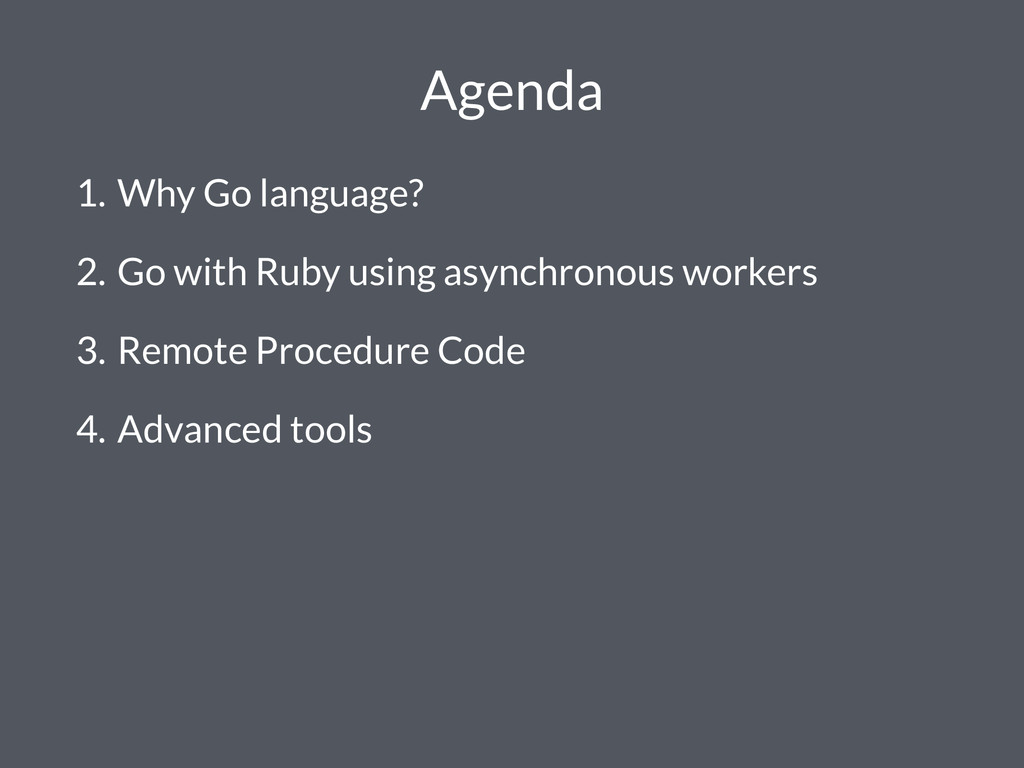 Agenda 1. Why Go language? 2. Go with Ruby usin...
