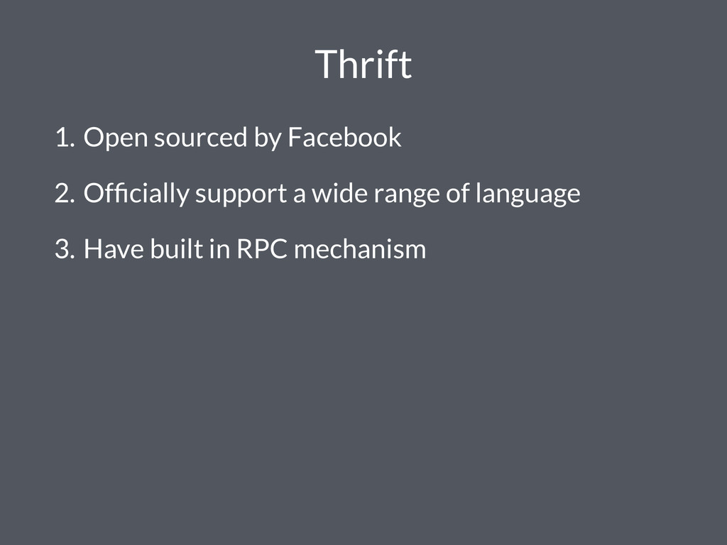 Thrift 1. Open sourced by Facebook 2. Officially...