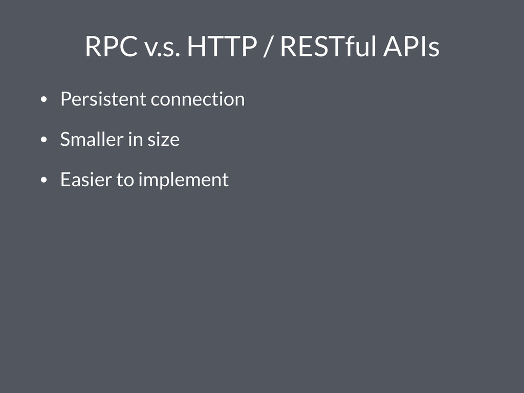 RPC v.s. HTTP / RESTful APIs • Persistent conne...