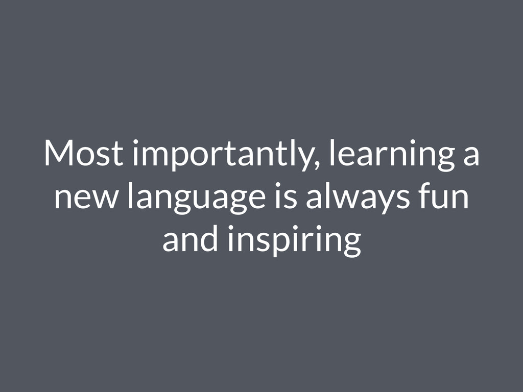 Most importantly, learning a new language is al...