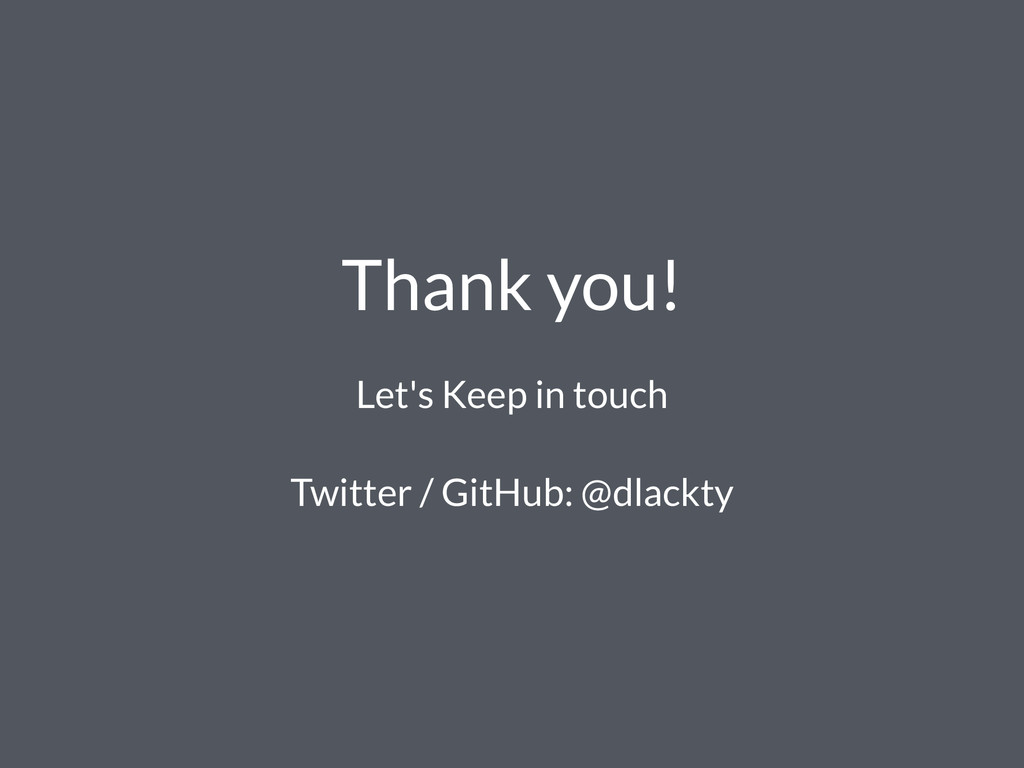 Thank you! Let's Keep in touch Twitter / GitHub...