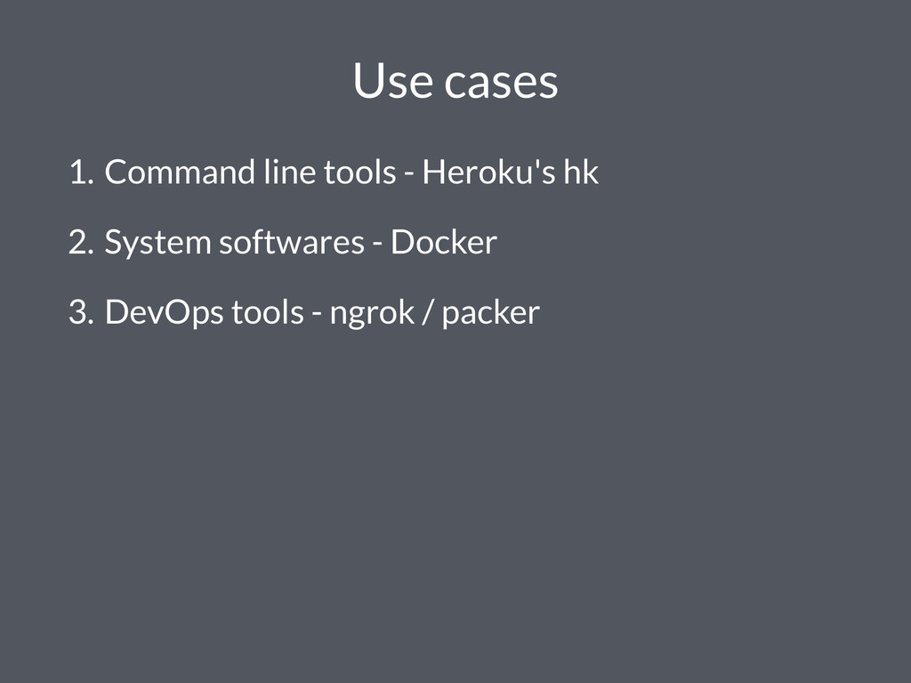 Use cases 1. Command line tools - Heroku's hk 2...