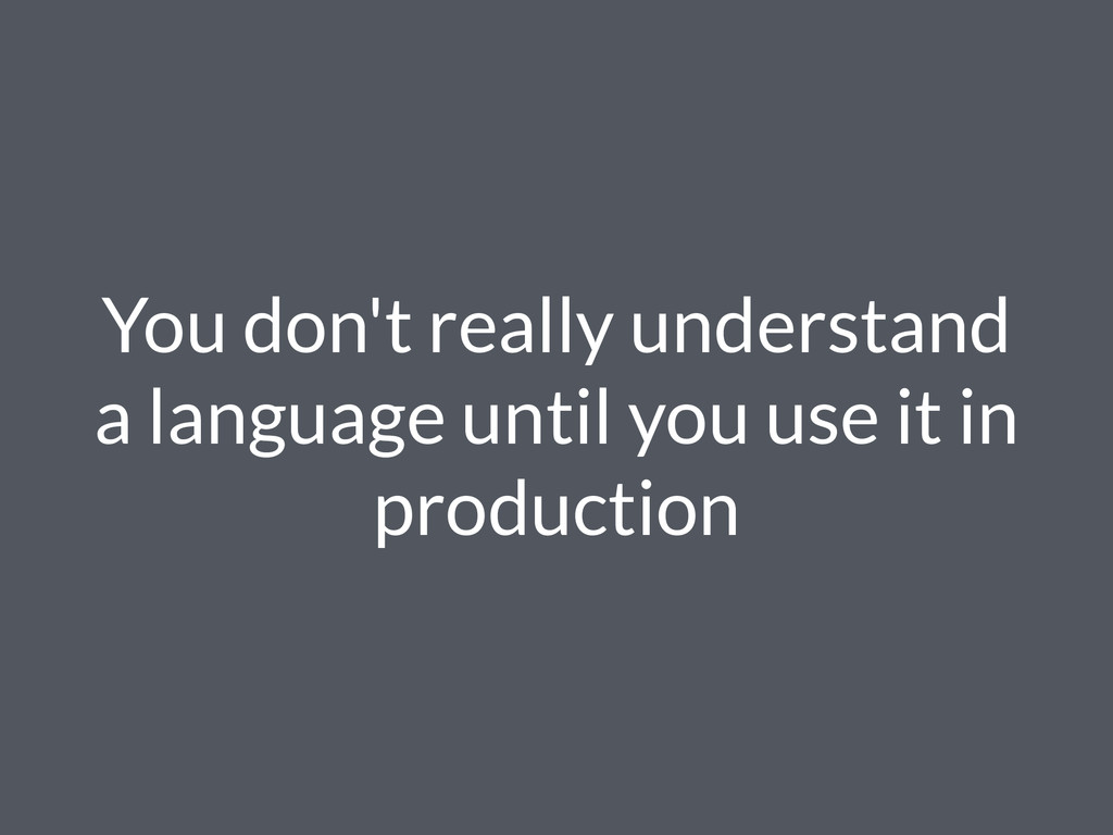 You don't really understand a language until yo...