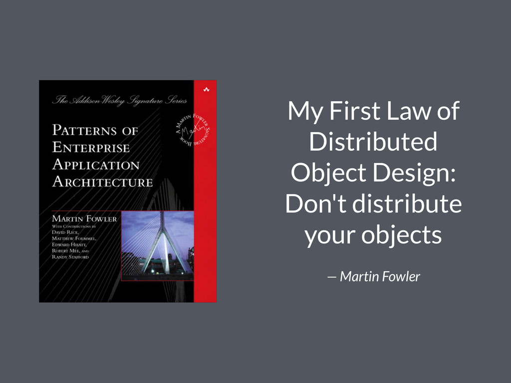 My First Law of Distributed Object Design: Don'...