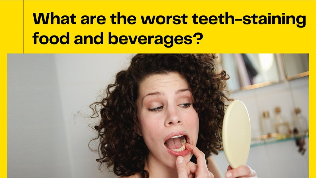 What are the worst teeth-staining food and beve...