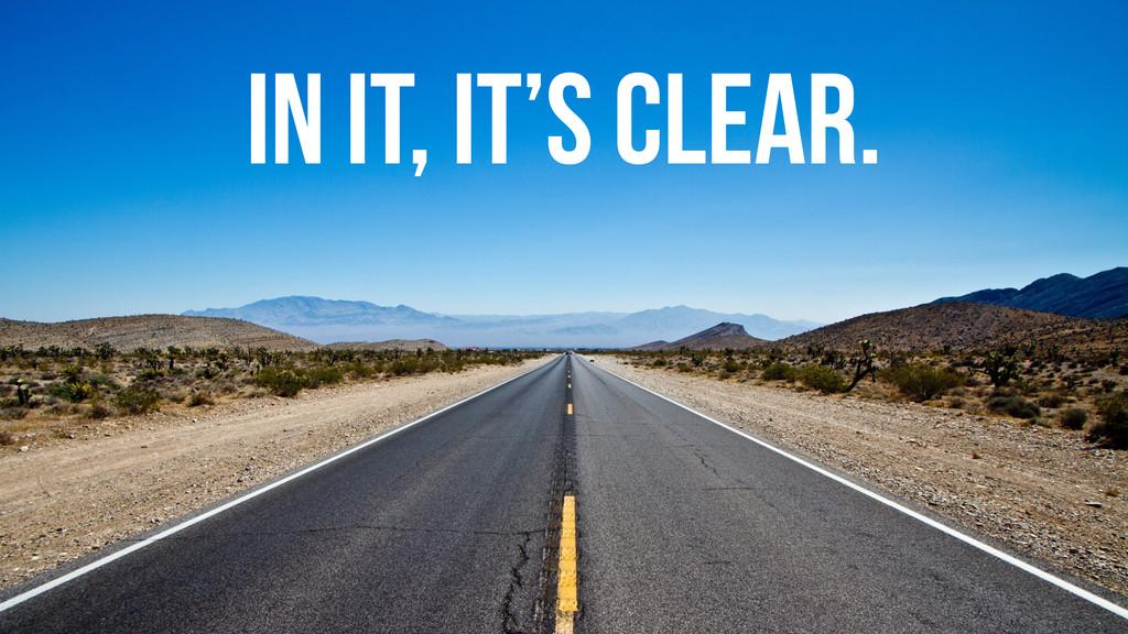 IN IT, It's clear.