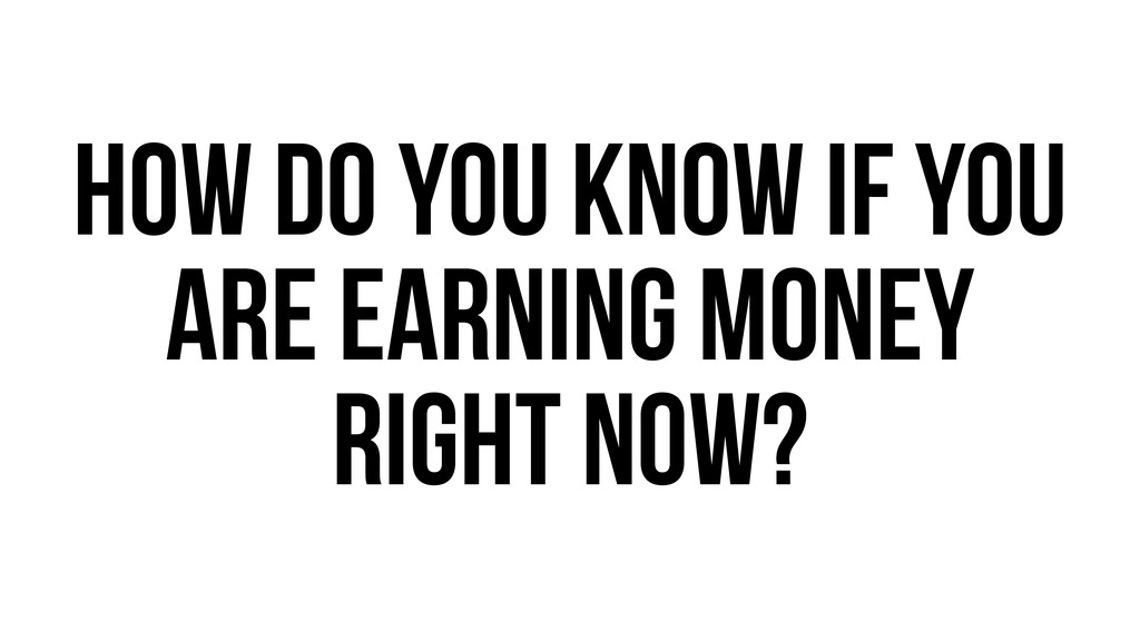 How do you know if you are earning money right ...