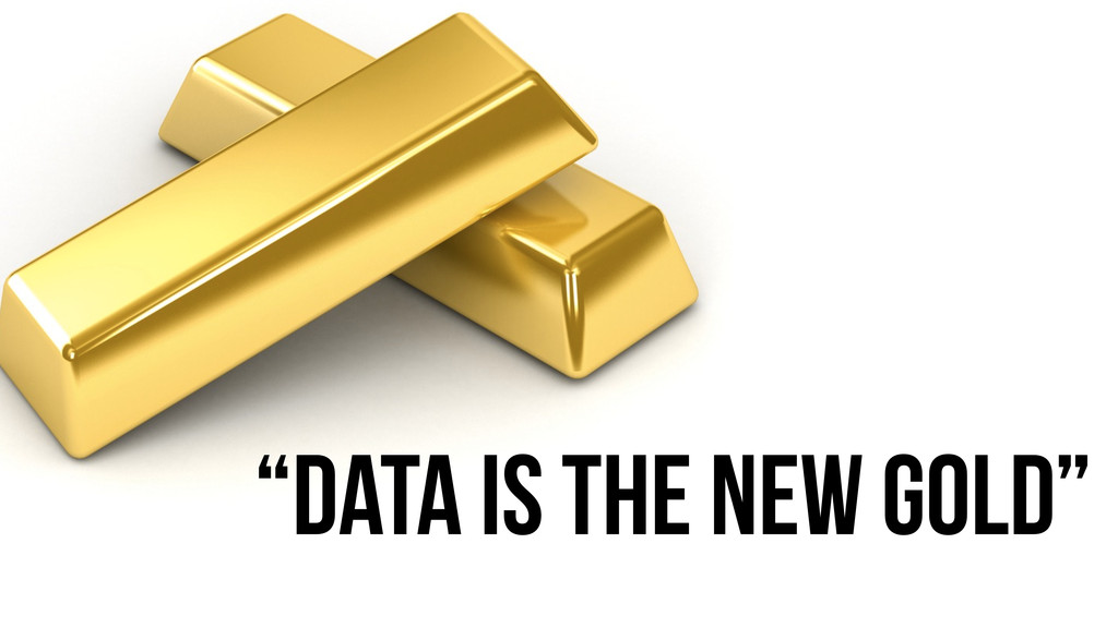 """""""DATA IS THE NEW GOLD"""""""