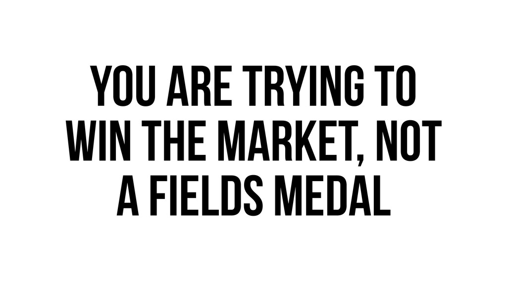 You are Trying to Win the market, not a fields ...