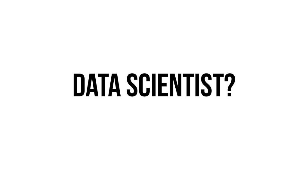 Data SCientist?