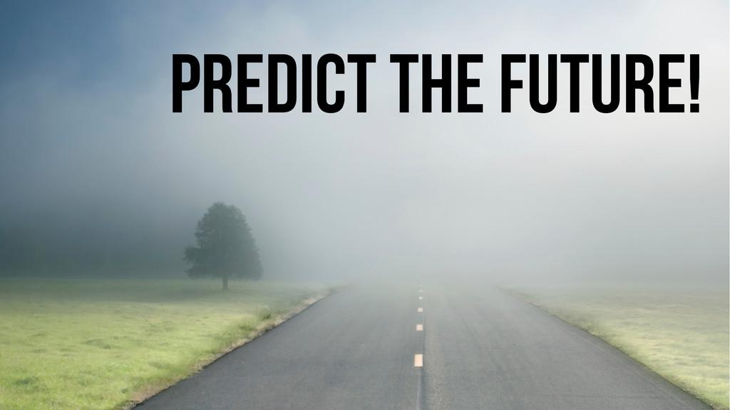 Predict the future!