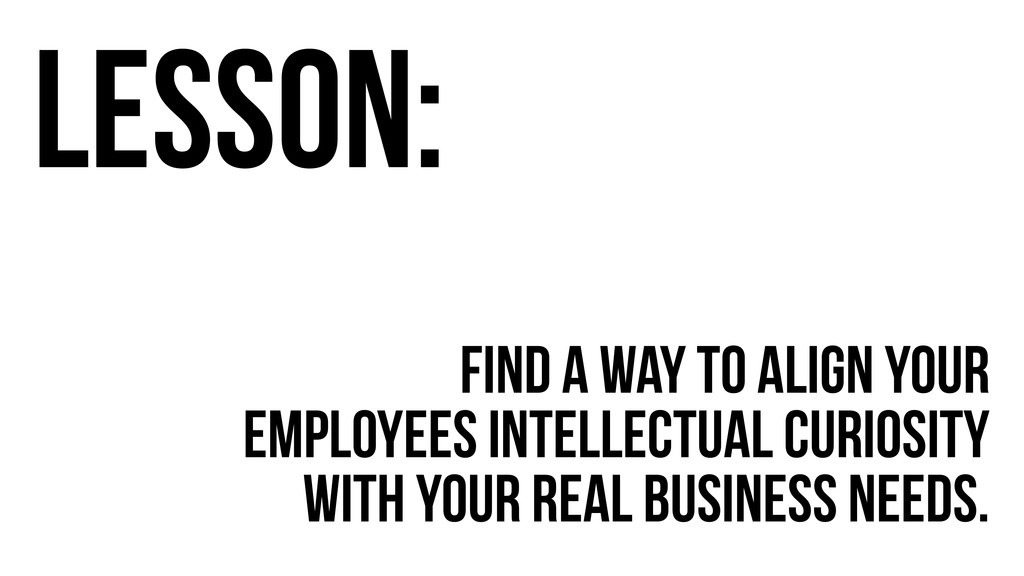 Find a way to Align your employees intellectual...