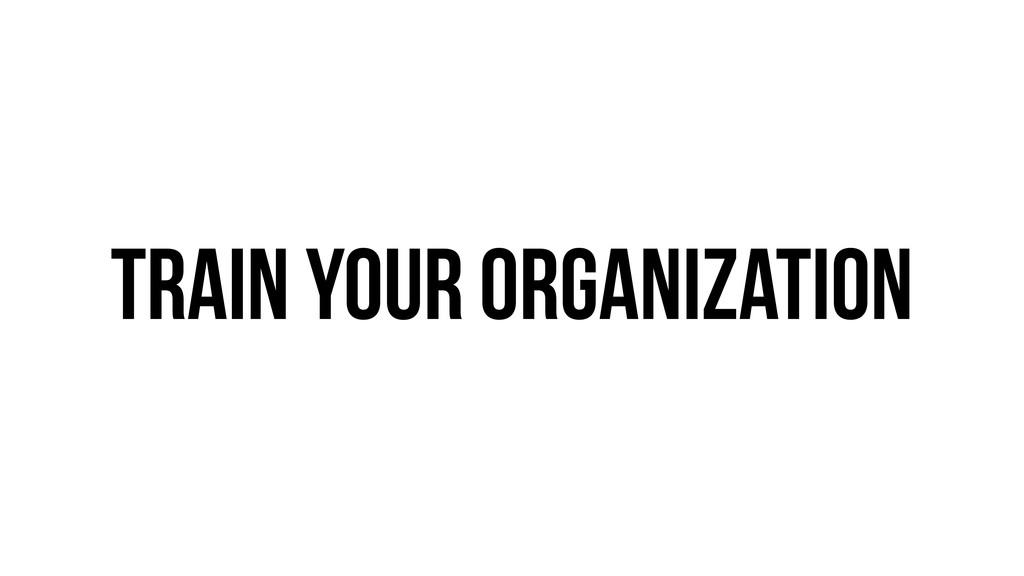 Train your organization