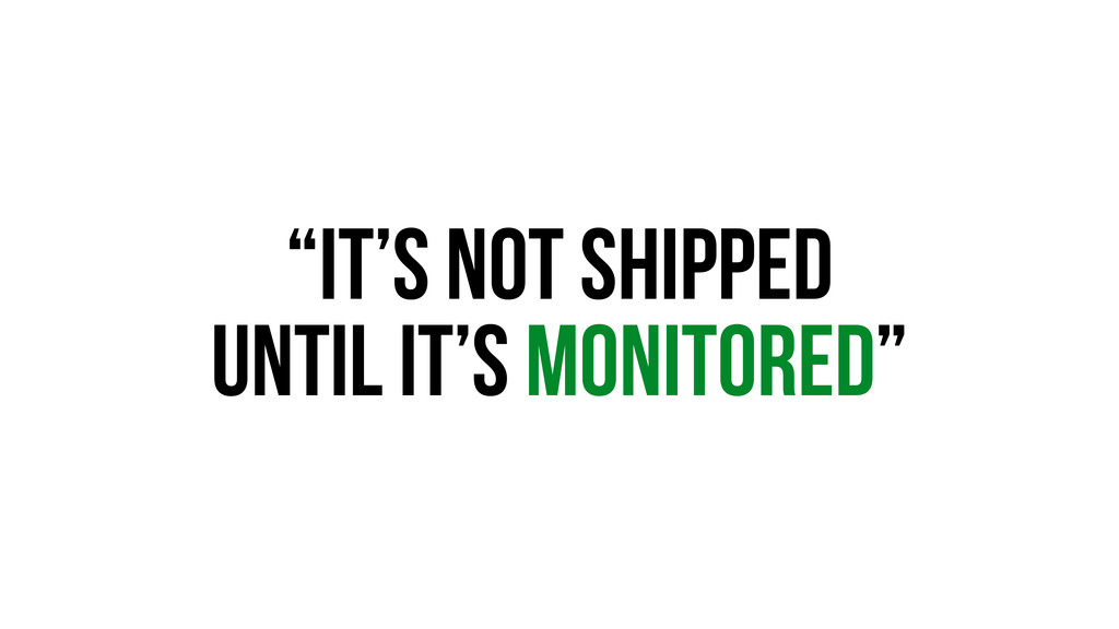 """""""It's not shipped until it's monitored"""""""