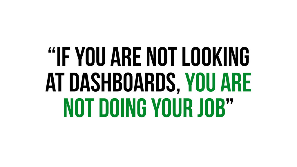 """""""If you are not looking at Dashboards, you are ..."""