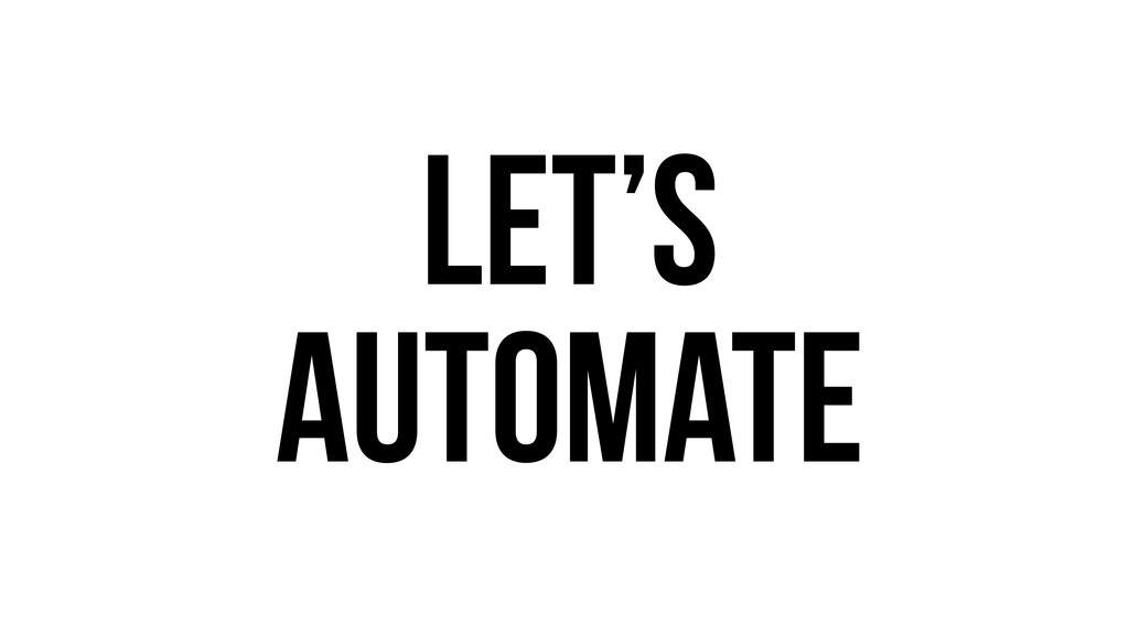 Let's automate