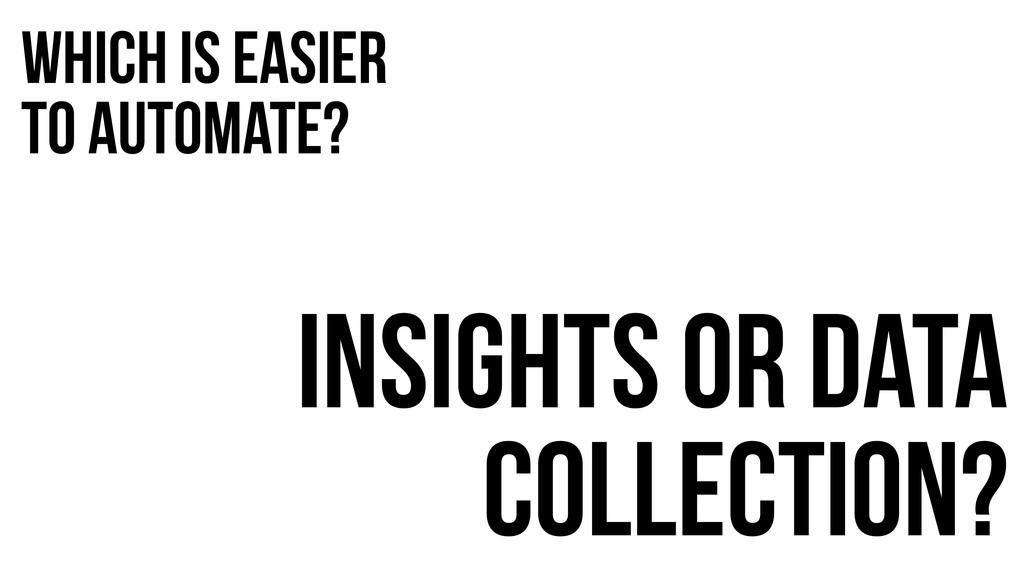 Which is easier to automate? Insights or data c...