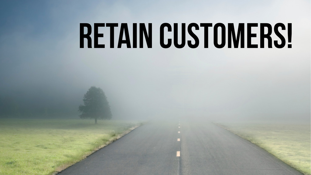 Retain Customers!