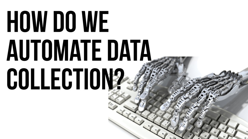 How do we automate data collection?