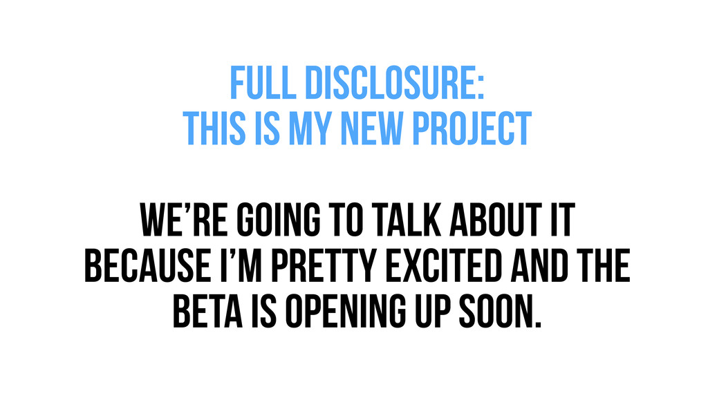 Full disclosure: this is my new PROJECT ! we're...
