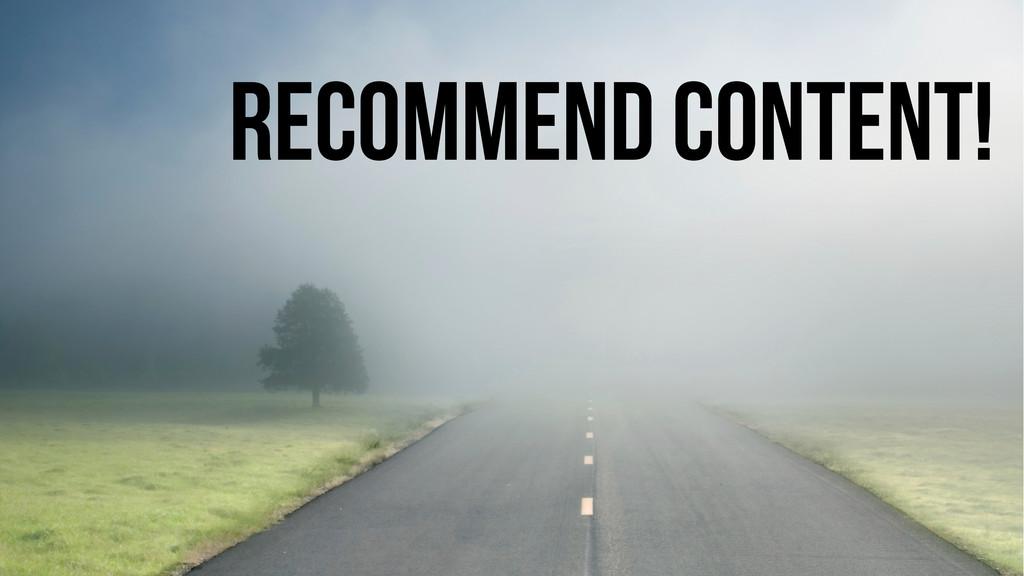 Recommend content!