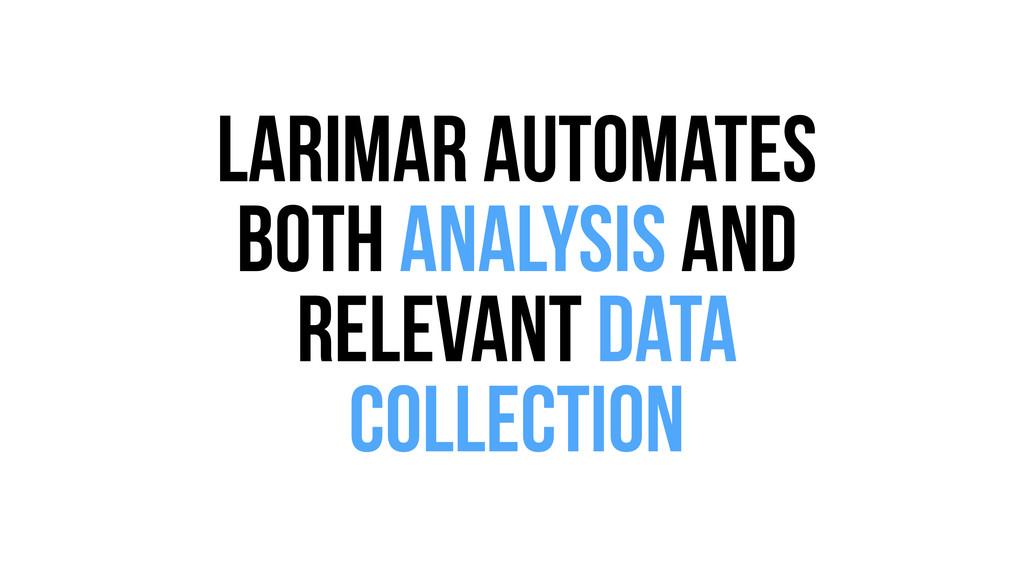 Larimar automates both analysis And Relevant da...