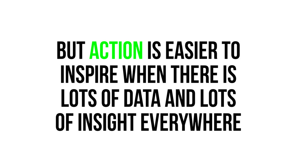 but ACTION is easier to inspire when there is l...