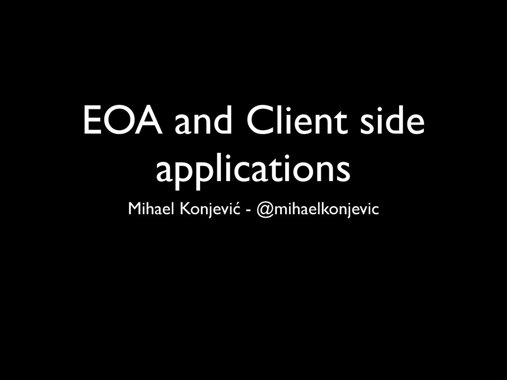 EOA and Client side applications Mihael Konjevi...