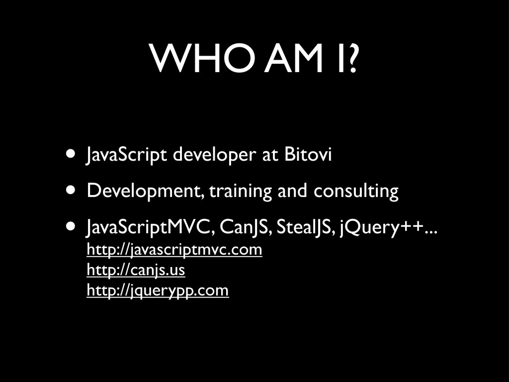 WHO AM I? • JavaScript developer at Bitovi • De...