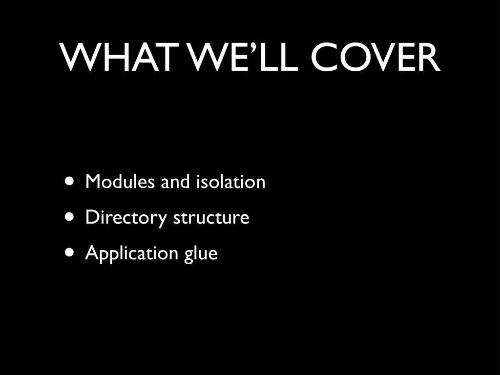WHAT WE'LL COVER • Modules and isolation • Dire...