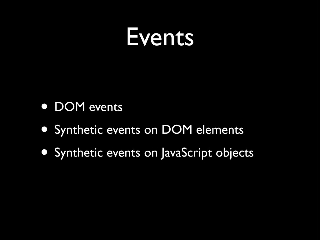 Events • DOM events • Synthetic events on DOM e...
