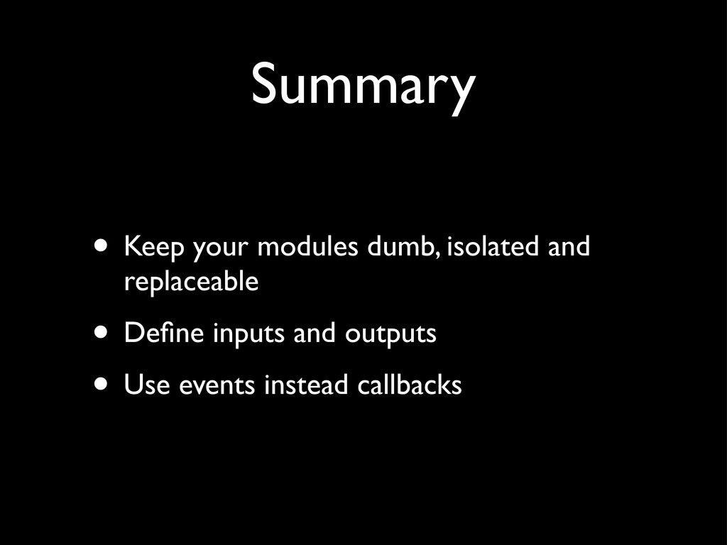 • Keep your modules dumb, isolated and replacea...
