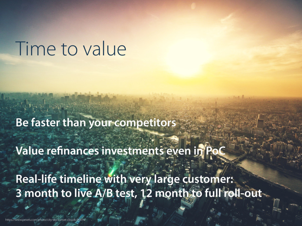 Time to value Be faster than your competitors V...
