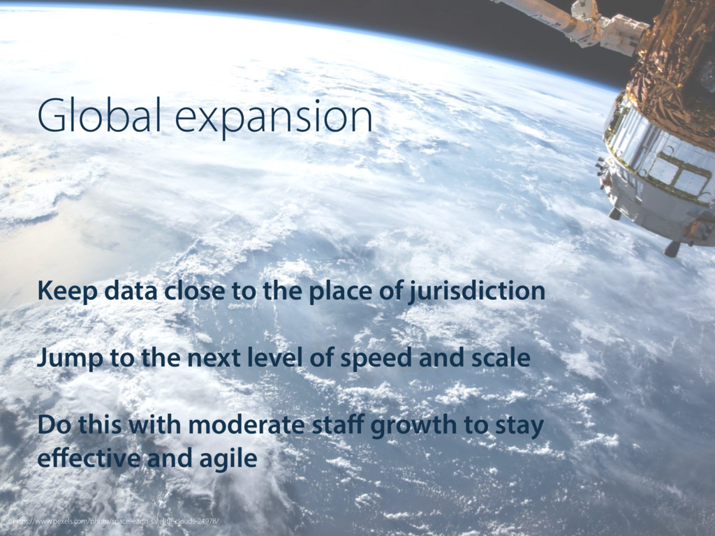 Global expansion Keep data close to the place o...