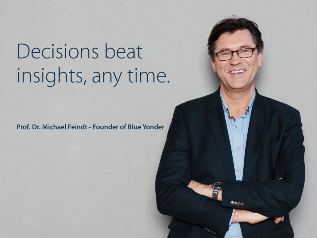 Decisions beat insights, any time. Prof. Dr. Mi...