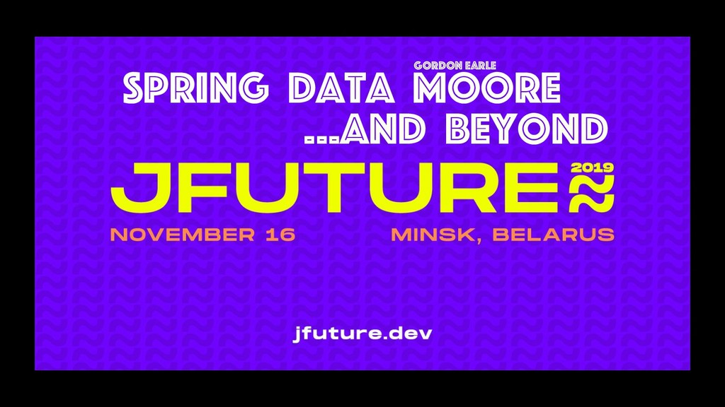 Spring Data Moore …and Beyond Gordon Earle