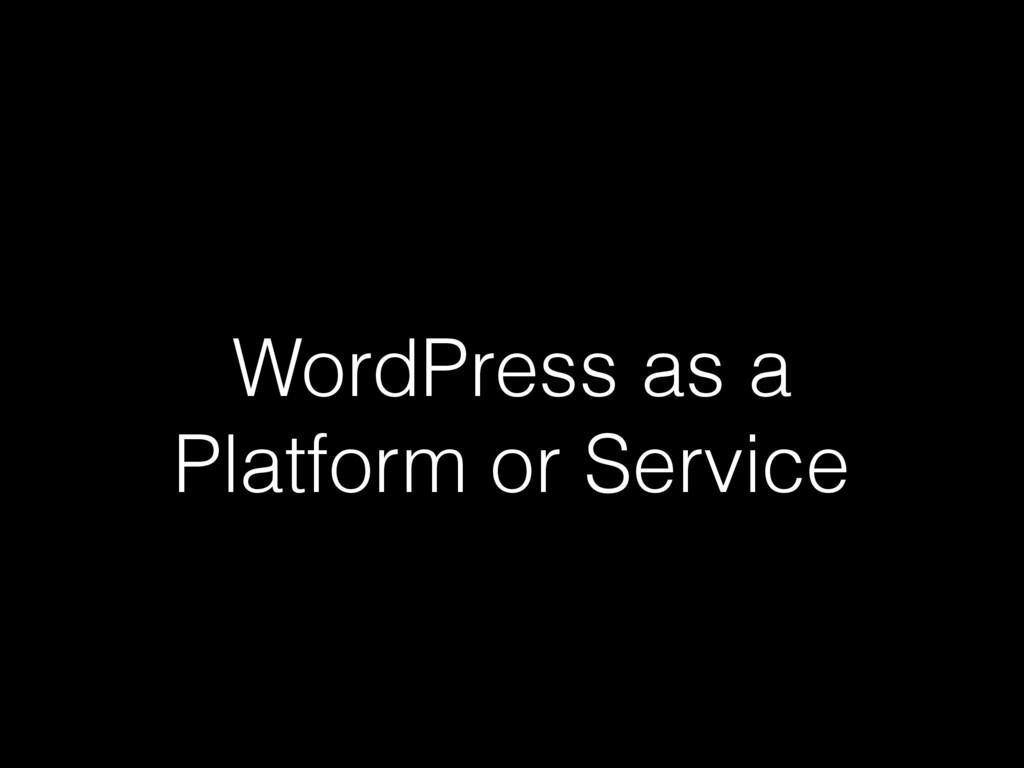 WordPress as a Platform or Service