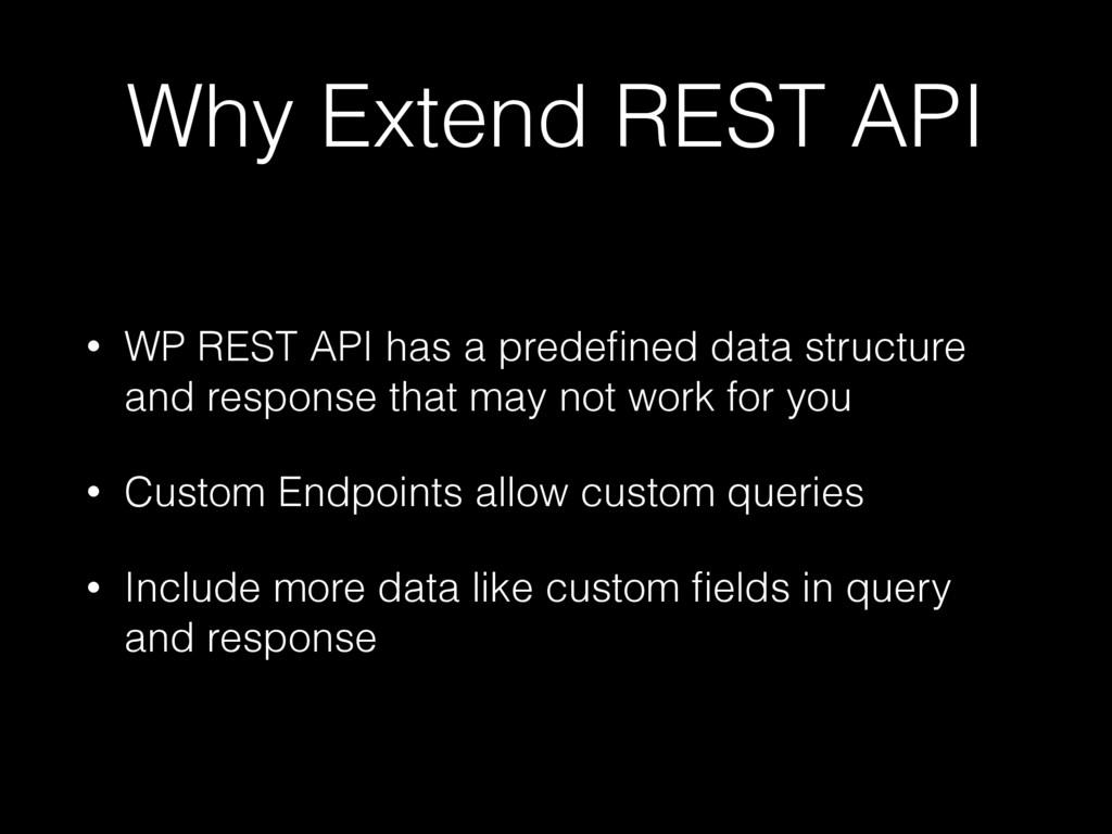 Why Extend REST API • WP REST API has a predefin...