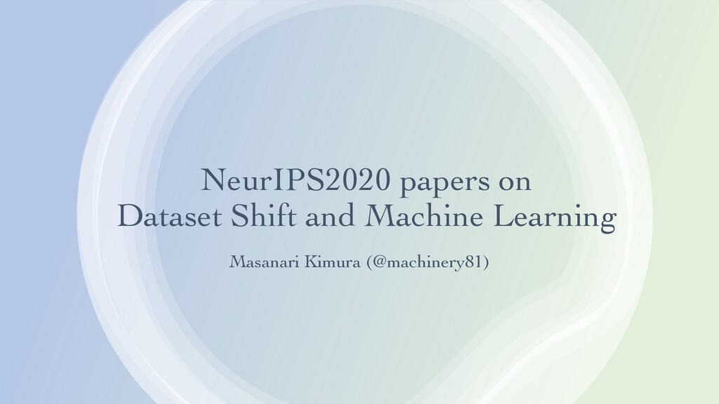 NeurIPS2020 papers on Dataset Shift and Machine...