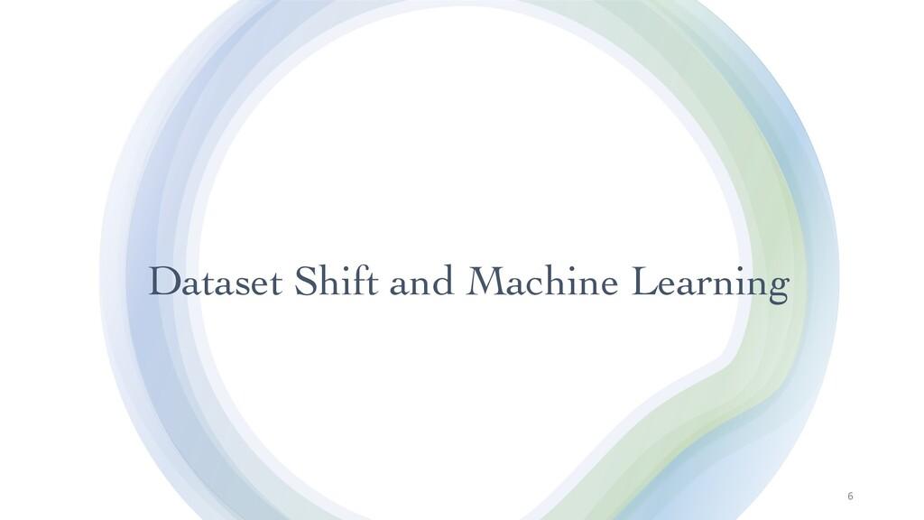 Dataset Shift and Machine Learning 6
