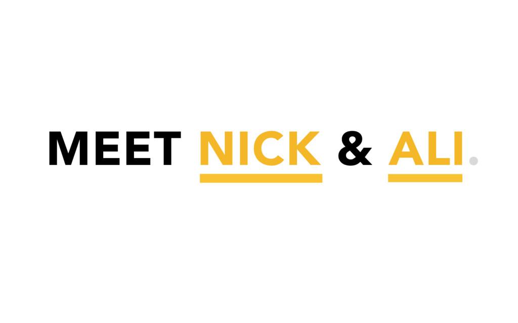 MEET NICK & ALI.