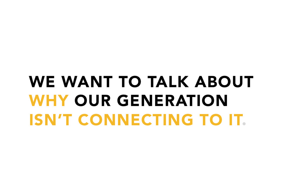 WE WANT TO TALK ABOUT WHY OUR GENERATION ISN'T ...