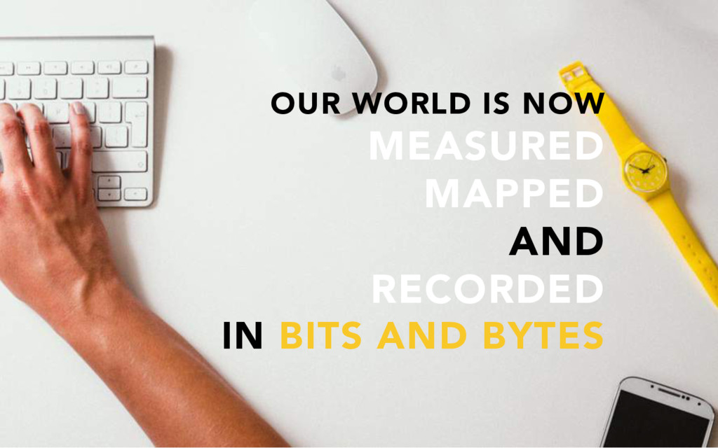 OUR WORLD IS NOW MEASURED MAPPED AND RECORDED I...