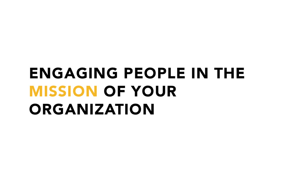 ENGAGING PEOPLE IN THE MISSION OF YOUR ORGANIZA...