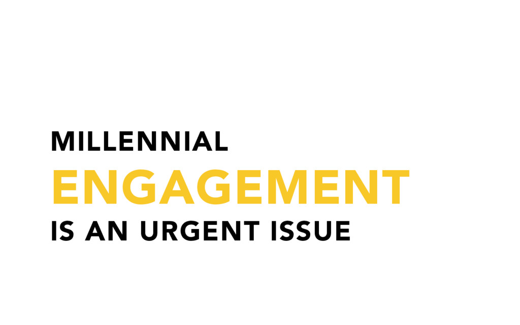 MILLENNIAL ENGAGEMENT IS AN URGENT ISSUE
