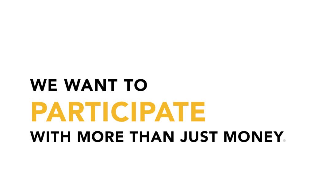 WE WANT TO PARTICIPATE WITH MORE THAN JUST MONE...