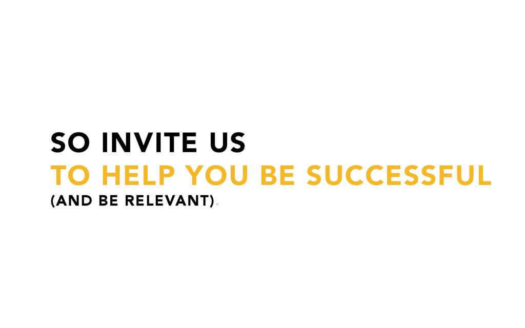 SO INVITE US TO HELP YOU BE SUCCESSFUL (AND BE ...